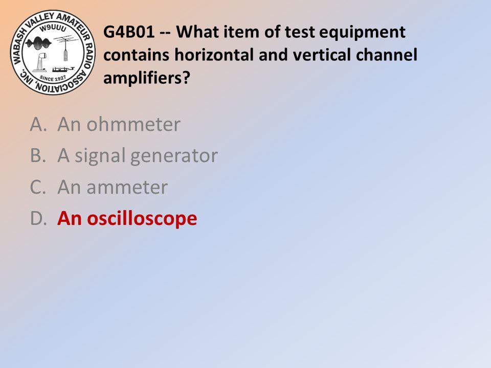 A. An ohmmeter B. A signal generator C. An ammeter D. An oscilloscope