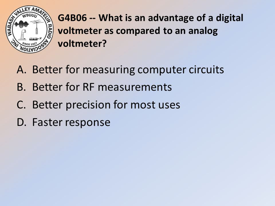 G4B06 -- What is an advantage of a digital voltmeter as compared to an analog voltmeter