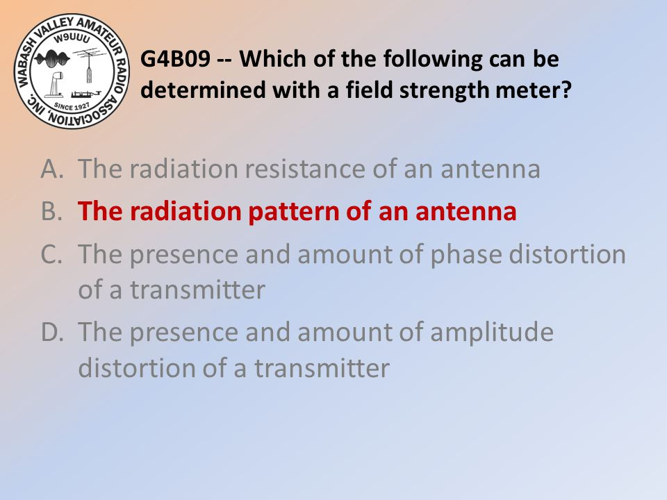 G4B09 -- Which of the following can be determined with a field strength meter