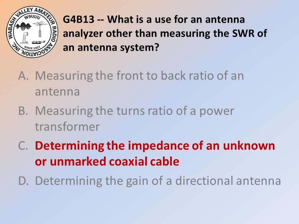 G4B13 -- What is a use for an antenna analyzer other than measuring the SWR of an antenna system