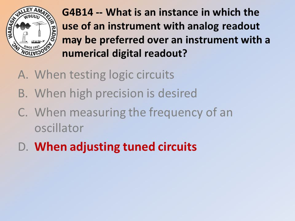 G4B14 -- What is an instance in which the use of an instrument with analog readout may be preferred over an instrument with a numerical digital readout