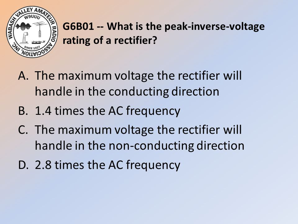 G6B01 -- What is the peak-inverse-voltage rating of a rectifier