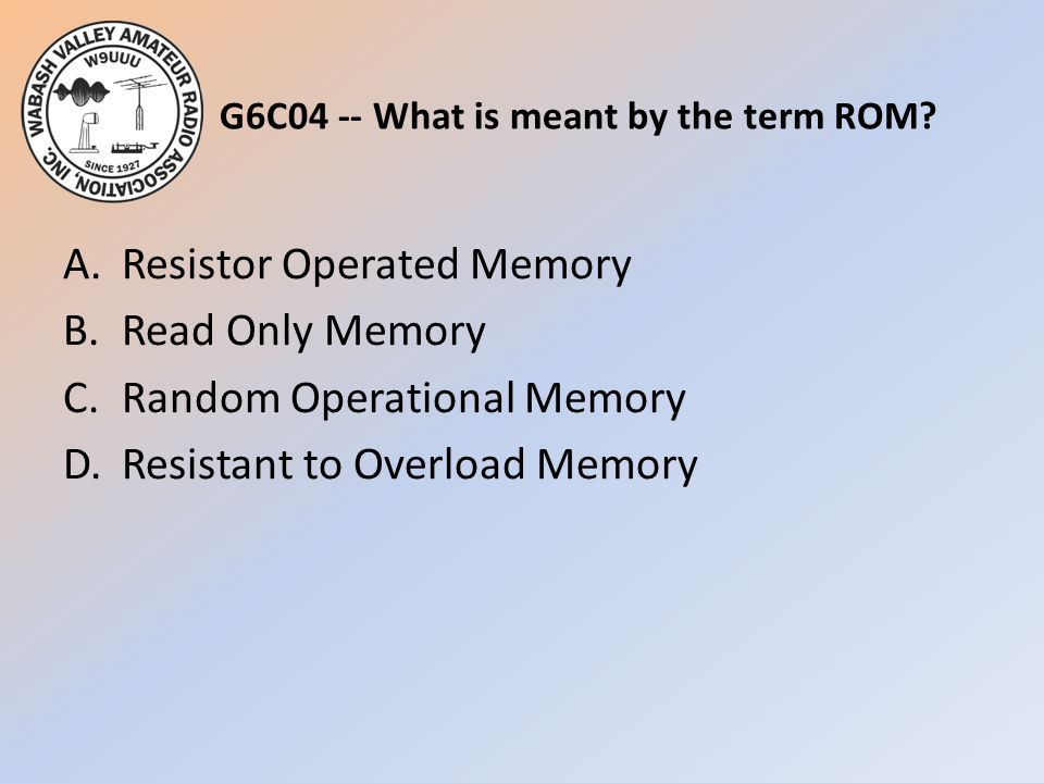 G6C04 -- What is meant by the term ROM