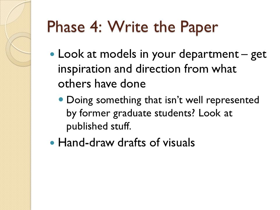 Phase 4: Write the Paper Look at models in your department – get inspiration and direction from what others have done.