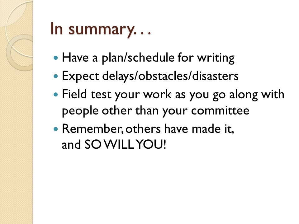 In summary. . . Have a plan/schedule for writing