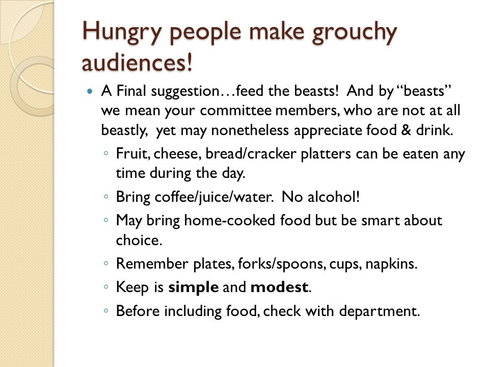 Hungry people make grouchy audiences!