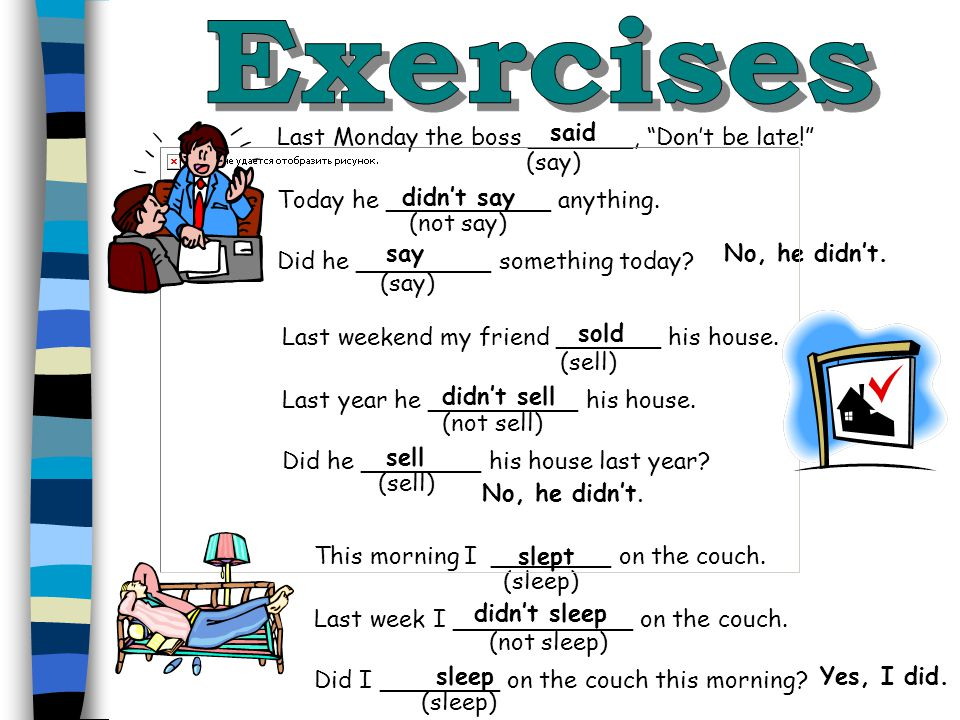 Exercises said Last Monday the boss _______, Don't be late! (say)