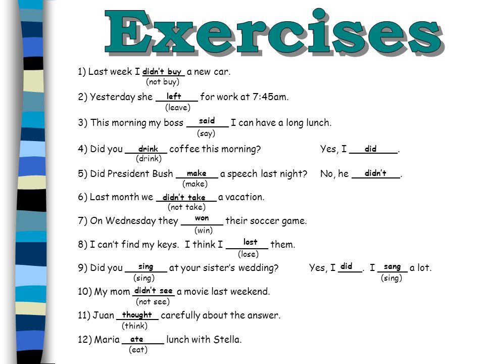 Exercises 1) Last week I _______ a new car.