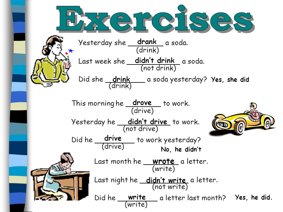 Exercises drank Yesterday she ________ a soda. (drink)
