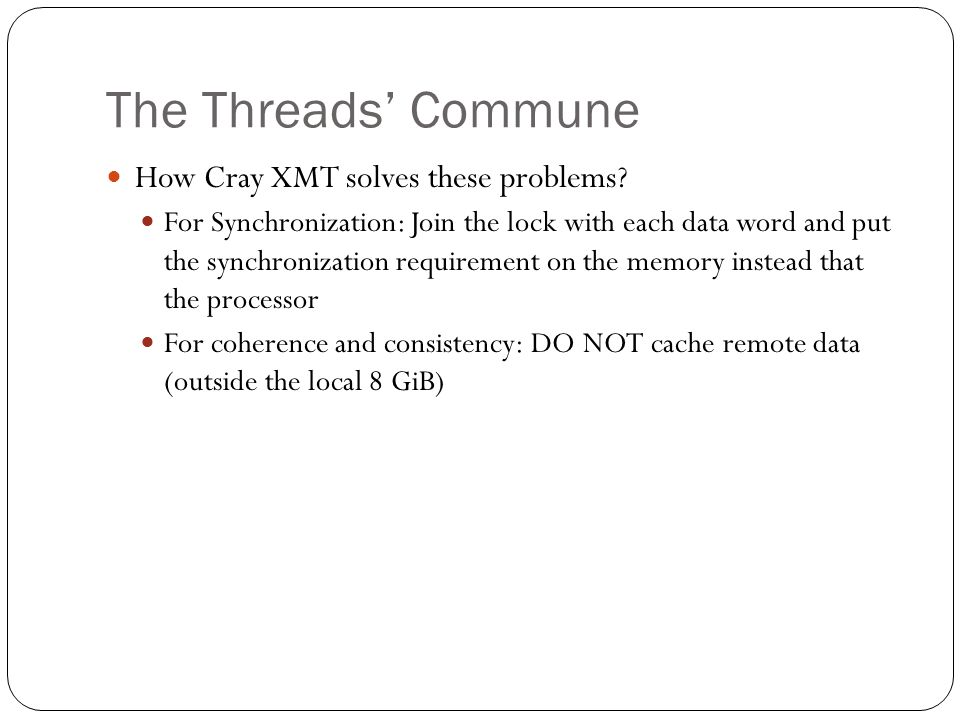 The Threads' Commune How Cray XMT solves these problems