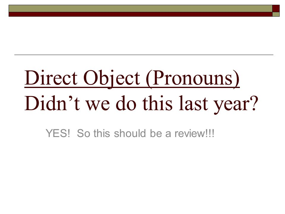 Direct Object (Pronouns) Didn't we do this last year