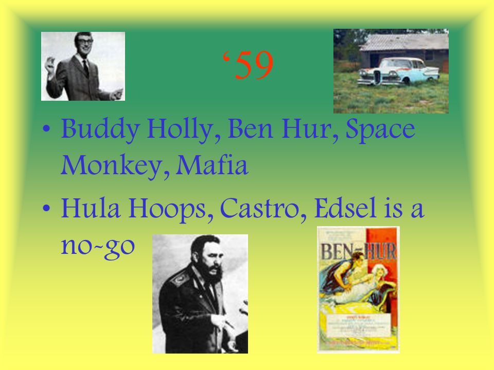 '59 Buddy Holly, Ben Hur, Space Monkey, Mafia