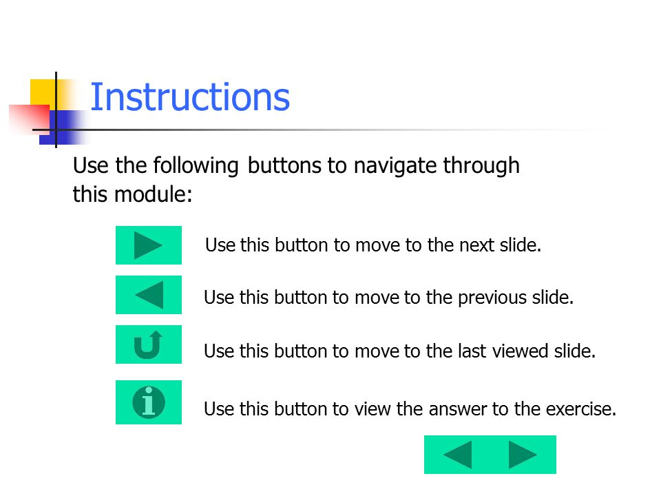 Instructions Use the following buttons to navigate through
