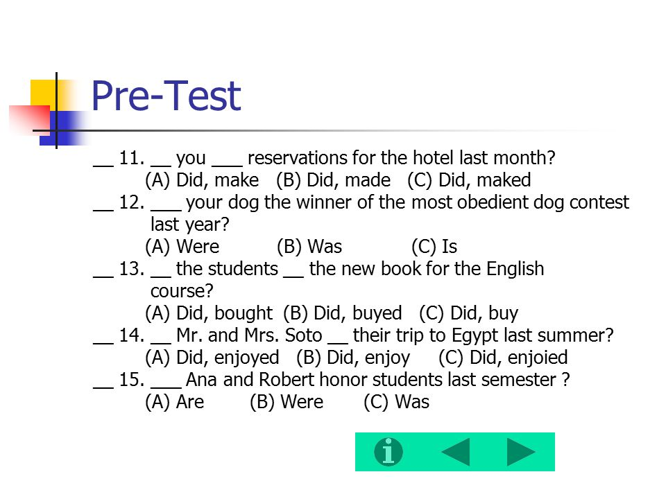 Pre-Test __ 11. __ you ___ reservations for the hotel last month