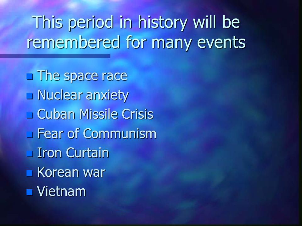 This period in history will be remembered for many events