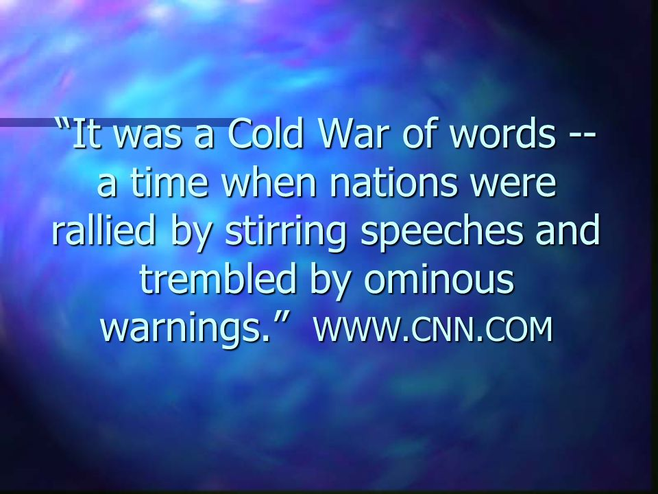 It was a Cold War of words -- a time when nations were rallied by stirring speeches and trembled by ominous warnings. WWW.CNN.COM