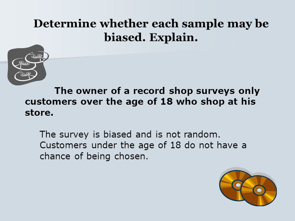 Determine whether each sample may be biased. Explain.