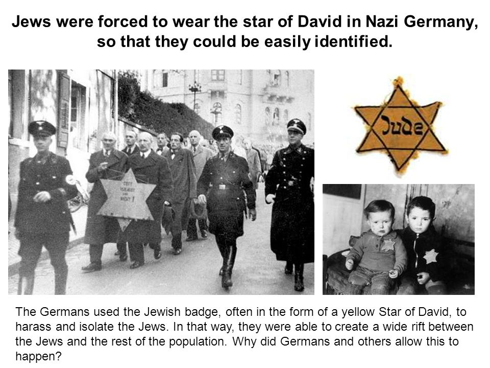 Jews were forced to wear the star of David in Nazi Germany, so that they could be easily identified.