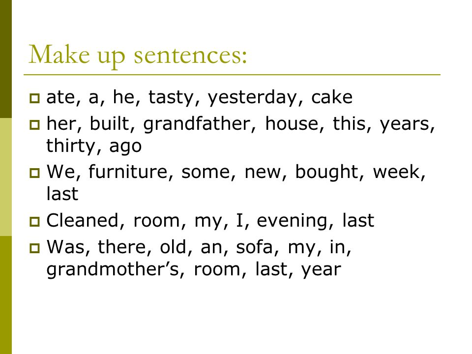 Make up sentences: ate, a, he, tasty, yesterday, cake