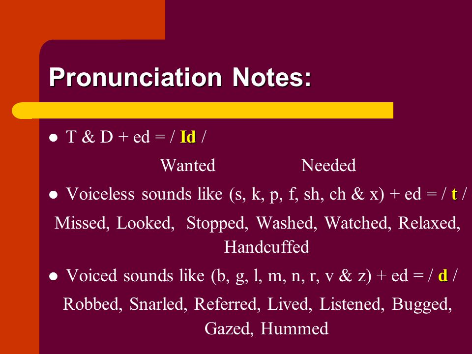 Pronunciation Notes: T & D + ed = / Id / Wanted Needed
