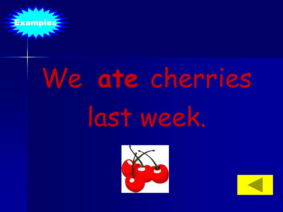 We ate cherries last week.