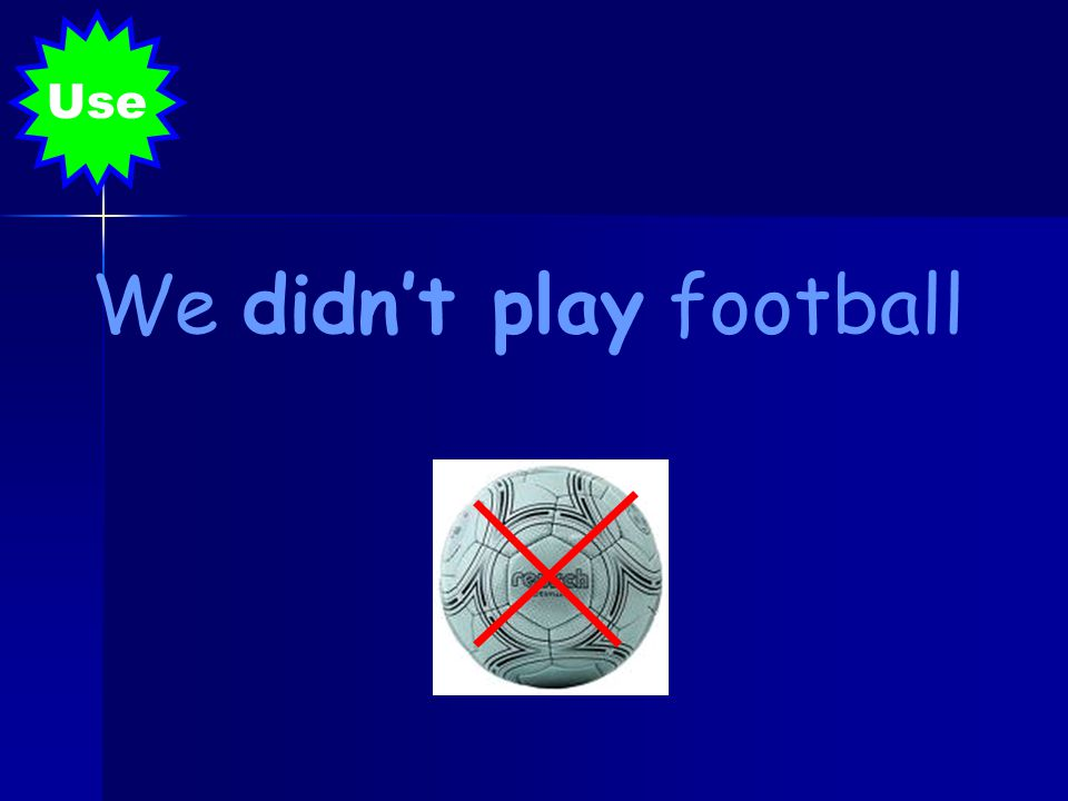 We didn't play football