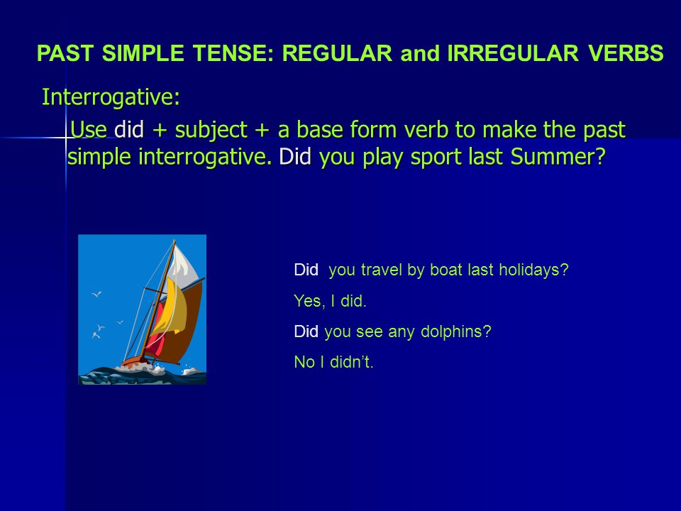 PAST SIMPLE TENSE: REGULAR and IRREGULAR VERBS