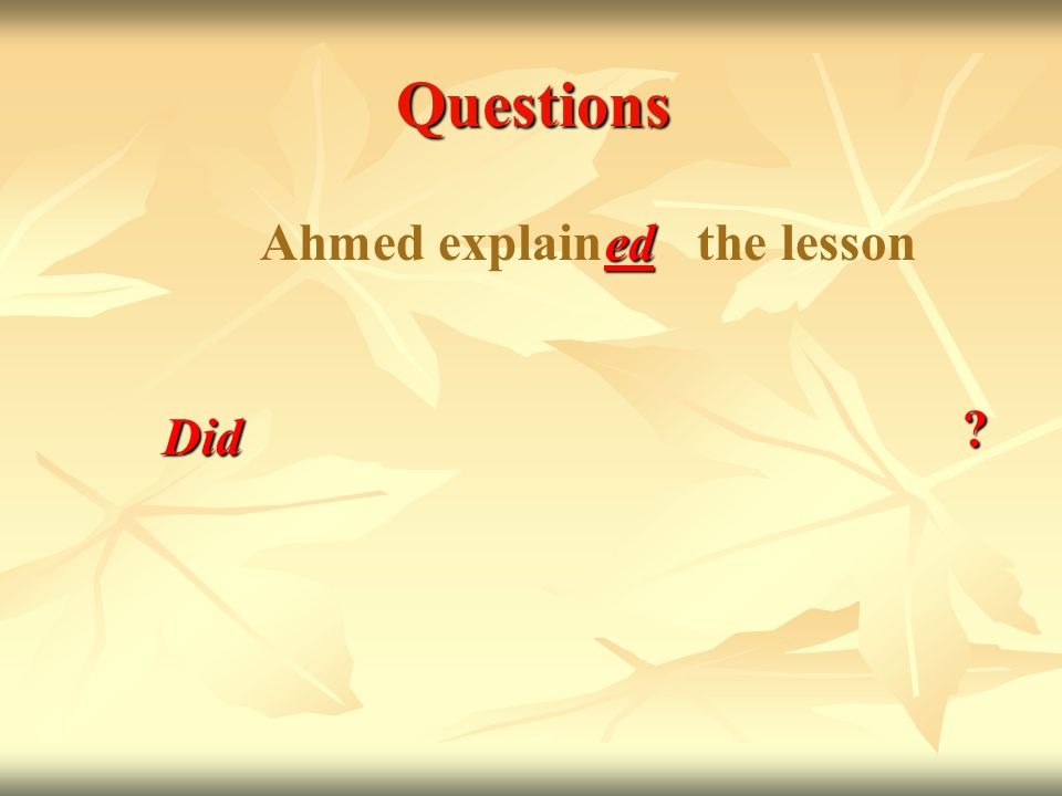 Questions Ahmed explain the lesson ed Did