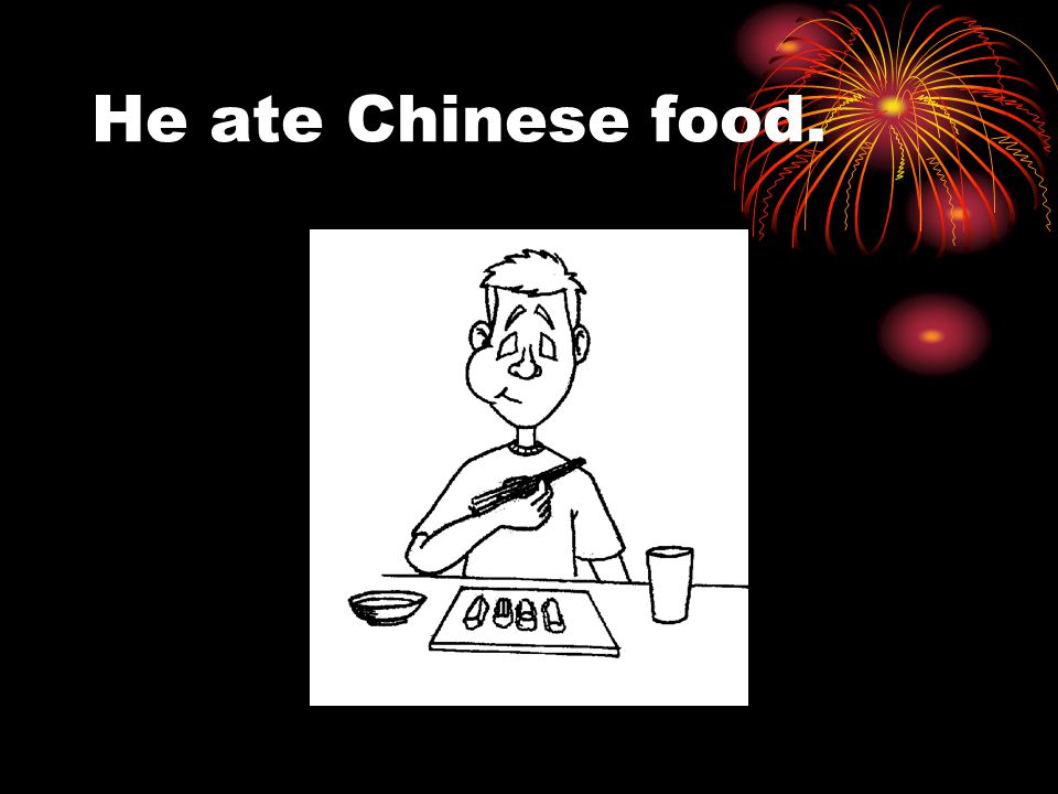 He ate Chinese food.