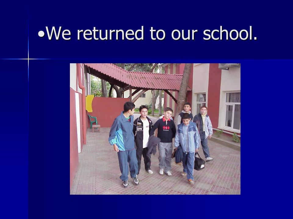 We returned to our school.