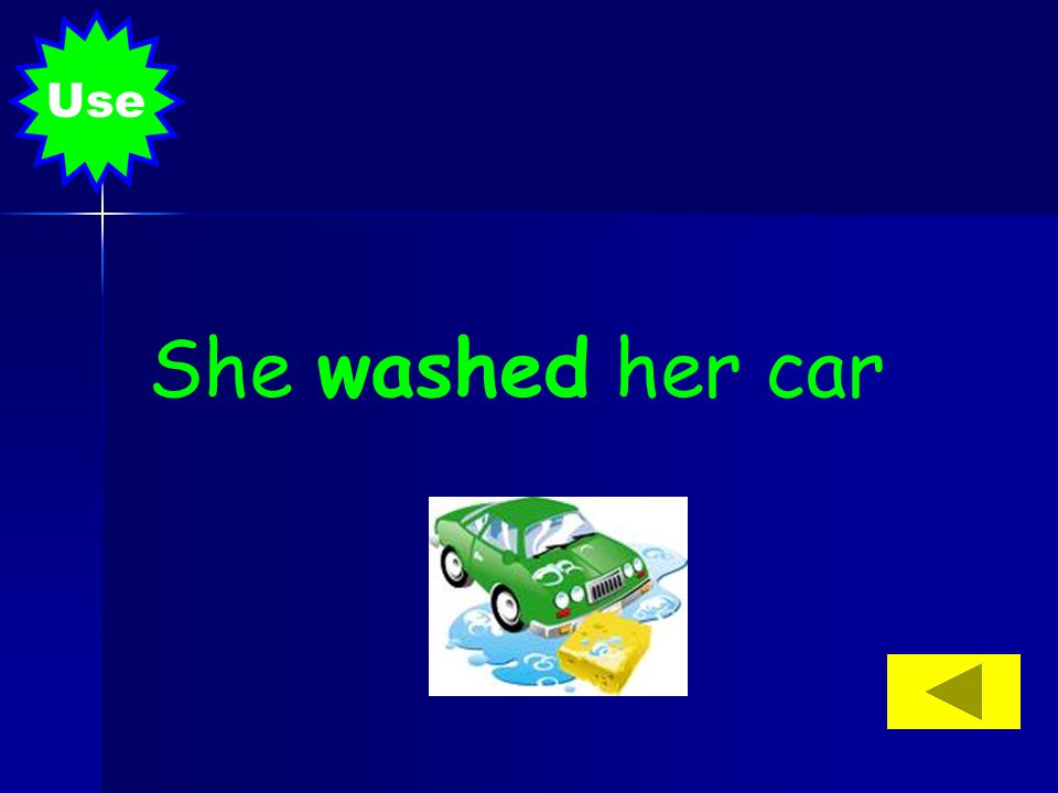 Use She washed her car