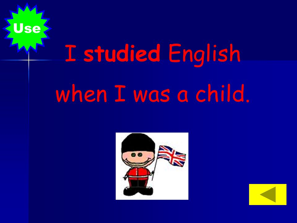 Use I studied English when I was a child.