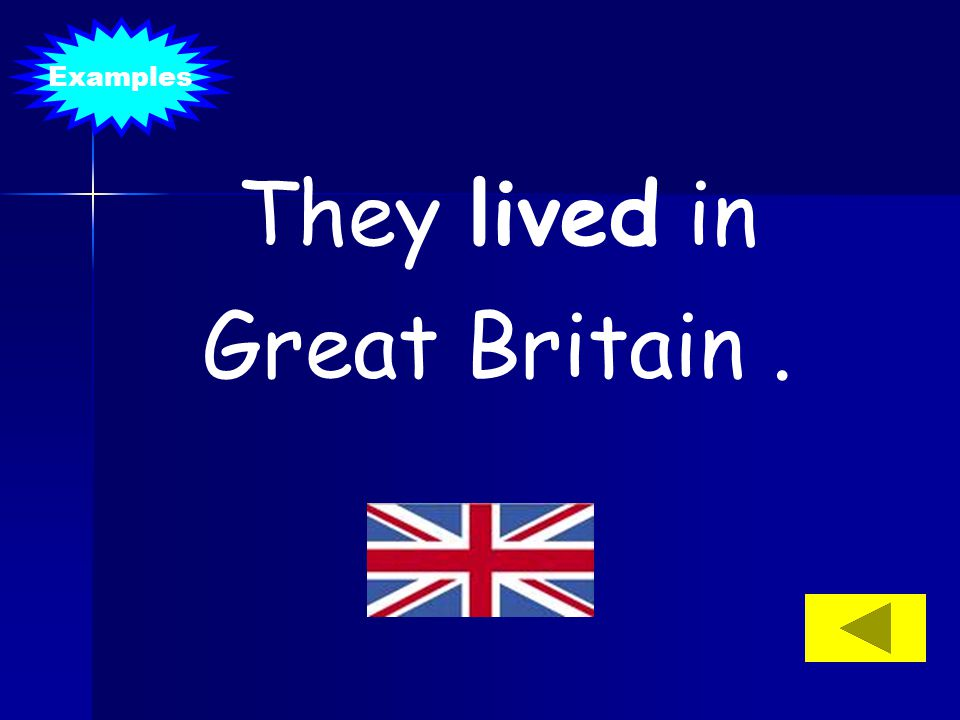 Examples They lived in Great Britain .
