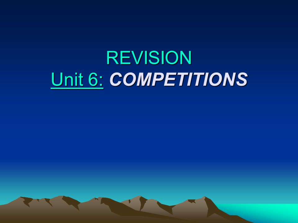 REVISION Unit 6: COMPETITIONS