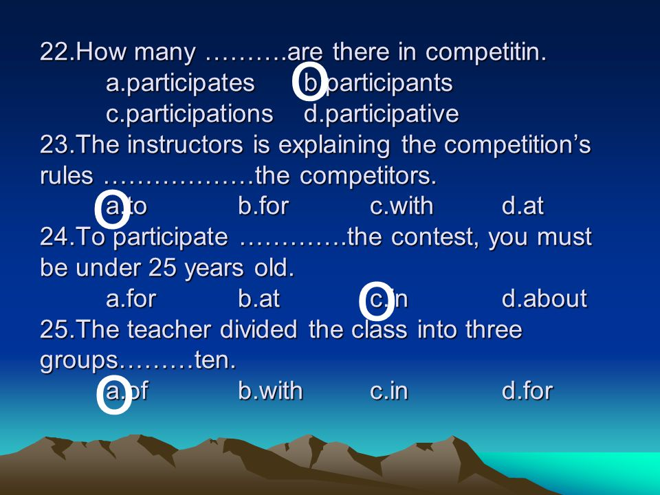 22. How many ………. are there in competitin. a. participates. b