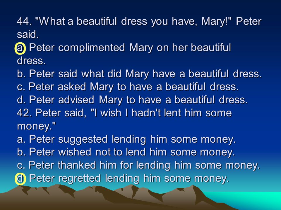 44. What a beautiful dress you have, Mary. Peter said. a