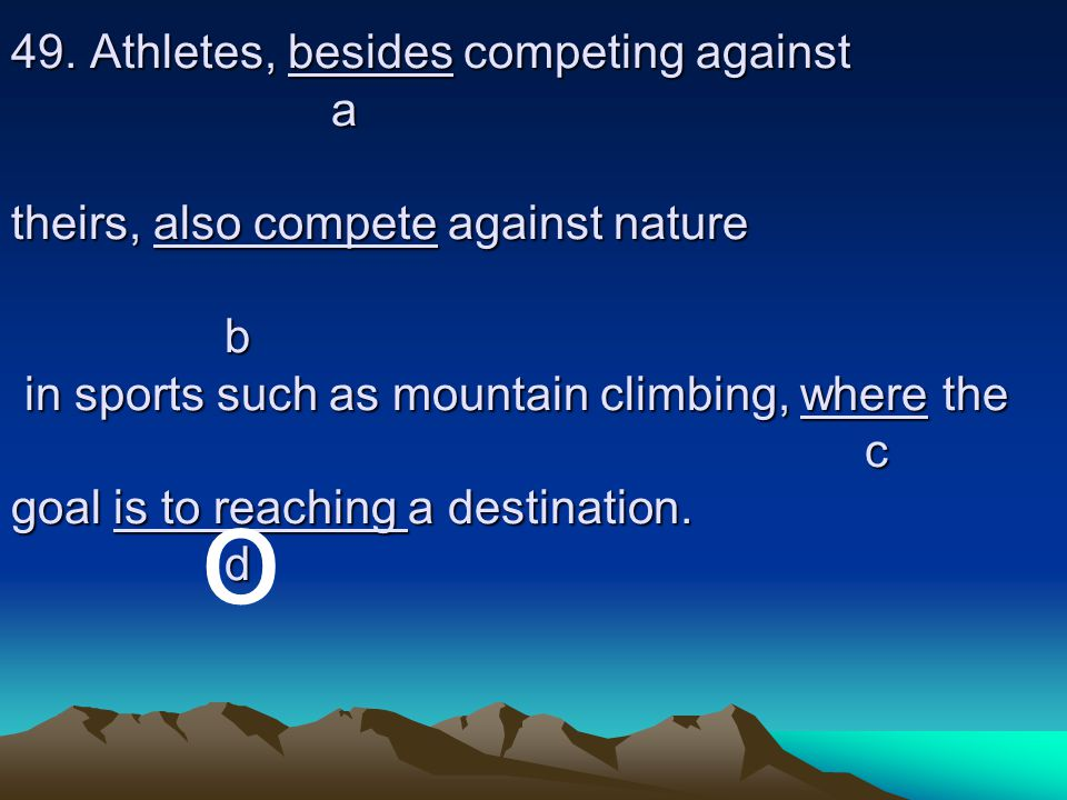 49. Athletes, besides competing against. a