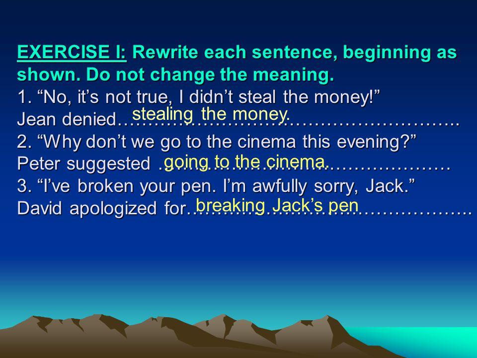 EXERCISE I: Rewrite each sentence, beginning as shown