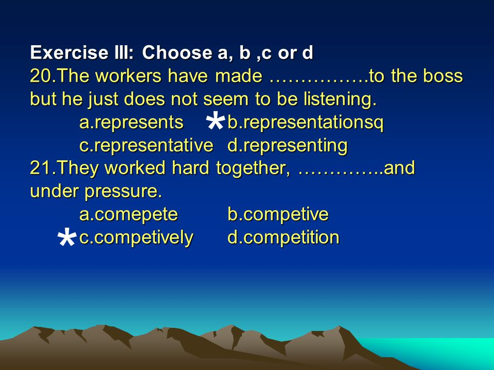 Exercise III: Choose a, b ,c or d 20. The workers have made ……………