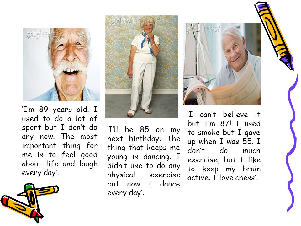 'I'm 89 years old. I used to do a lot of sport but I don't do any now