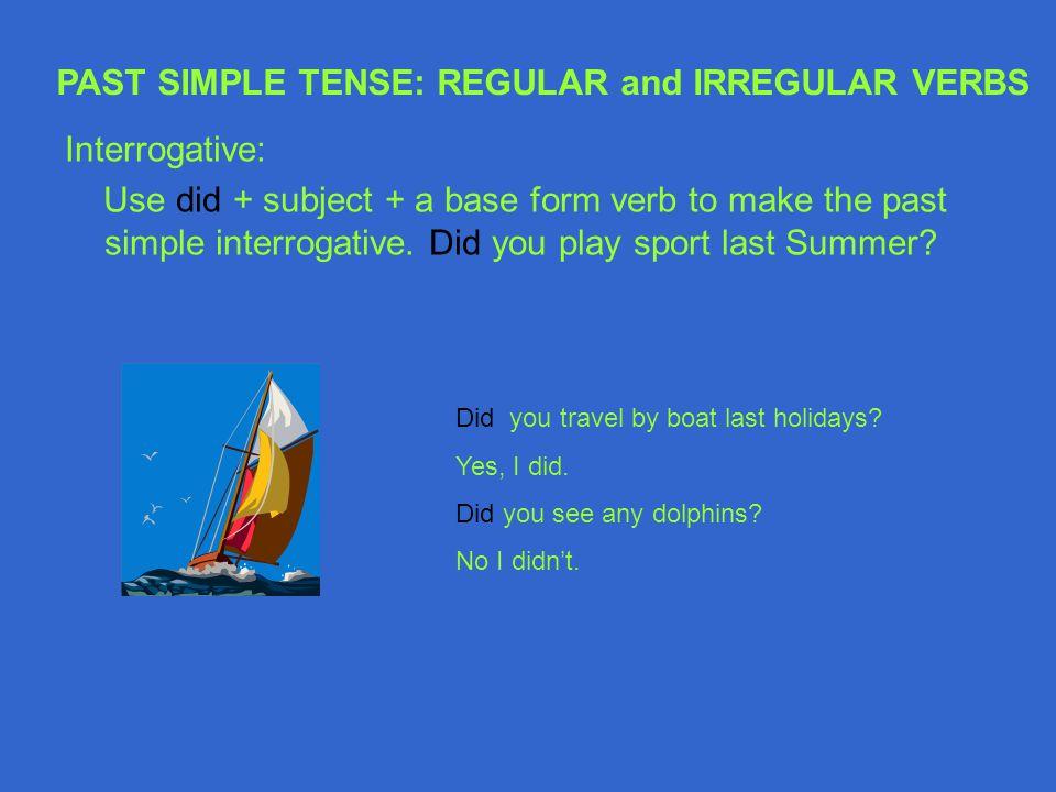 PAST SIMPLE TENSE: REGULAR and IRREGULAR VERBS