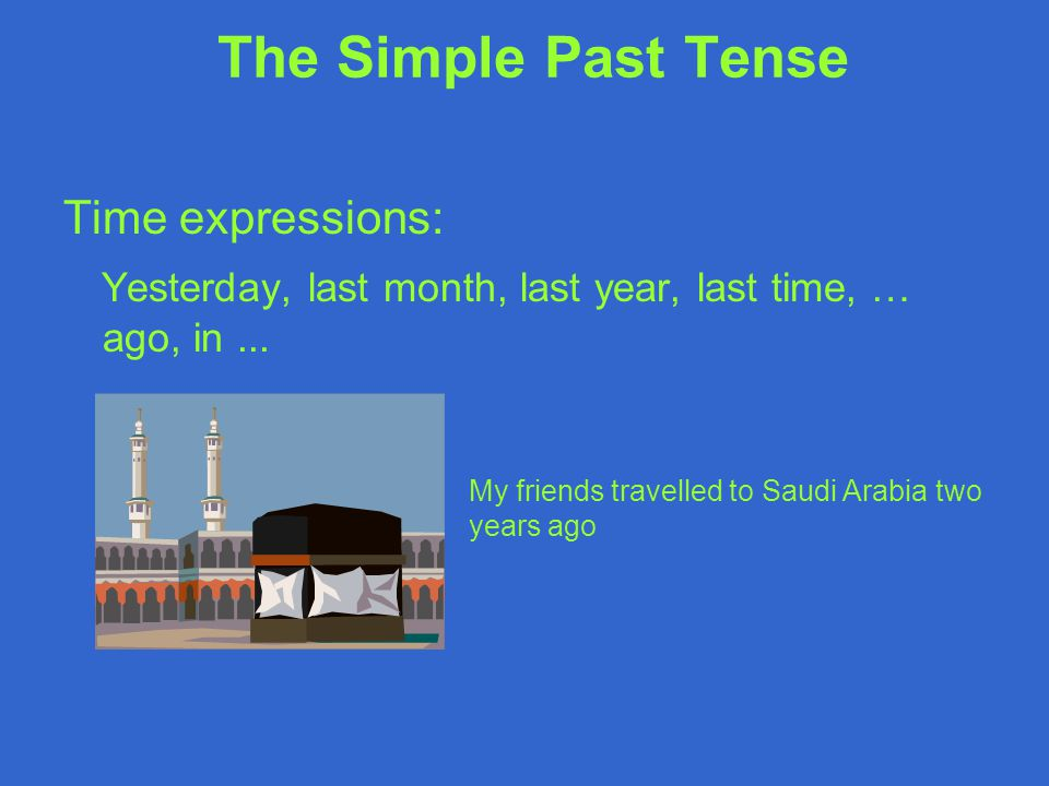 The Simple Past Tense Time expressions:
