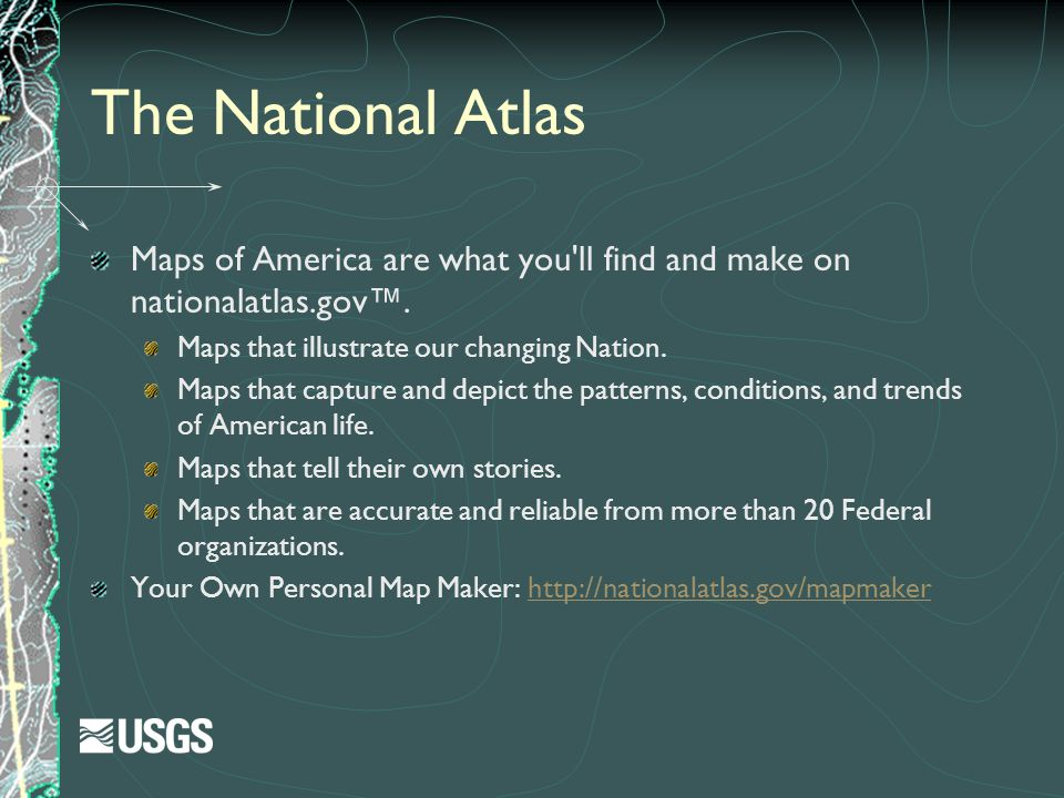 The National Atlas Maps of America are what you ll find and make on nationalatlas.gov™. Maps that illustrate our changing Nation.
