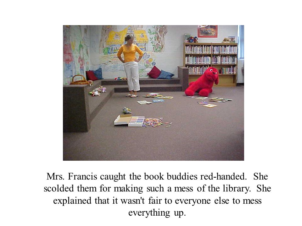 Mrs. Francis caught the book buddies red-handed