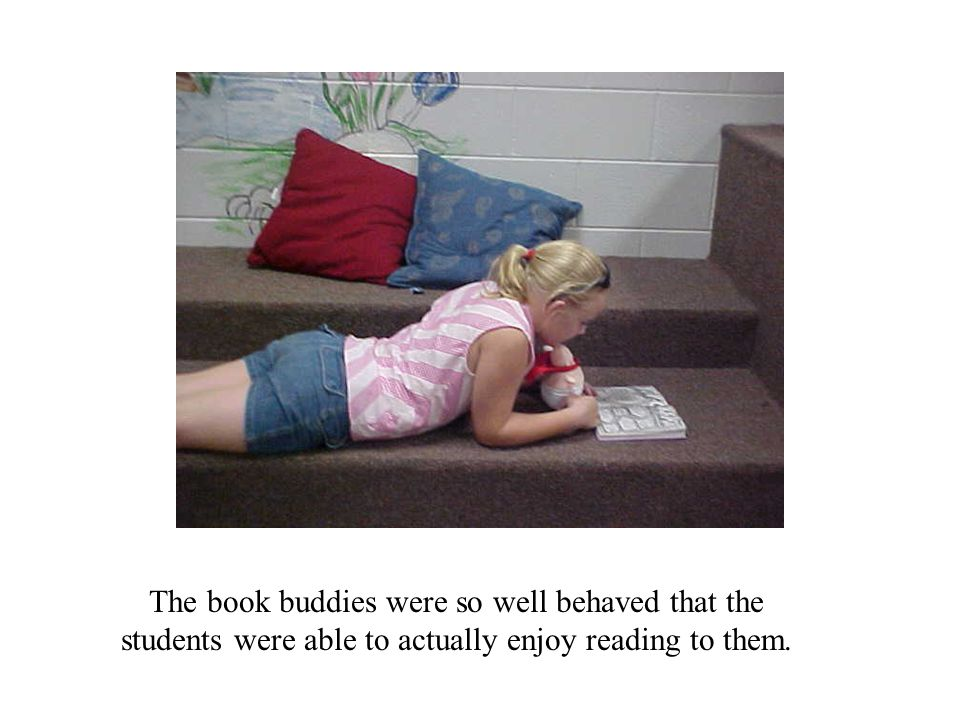 The book buddies were so well behaved that the students were able to actually enjoy reading to them.