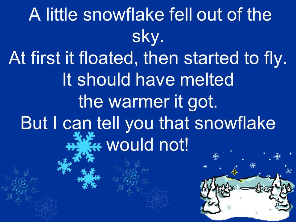 A little snowflake fell out of the sky