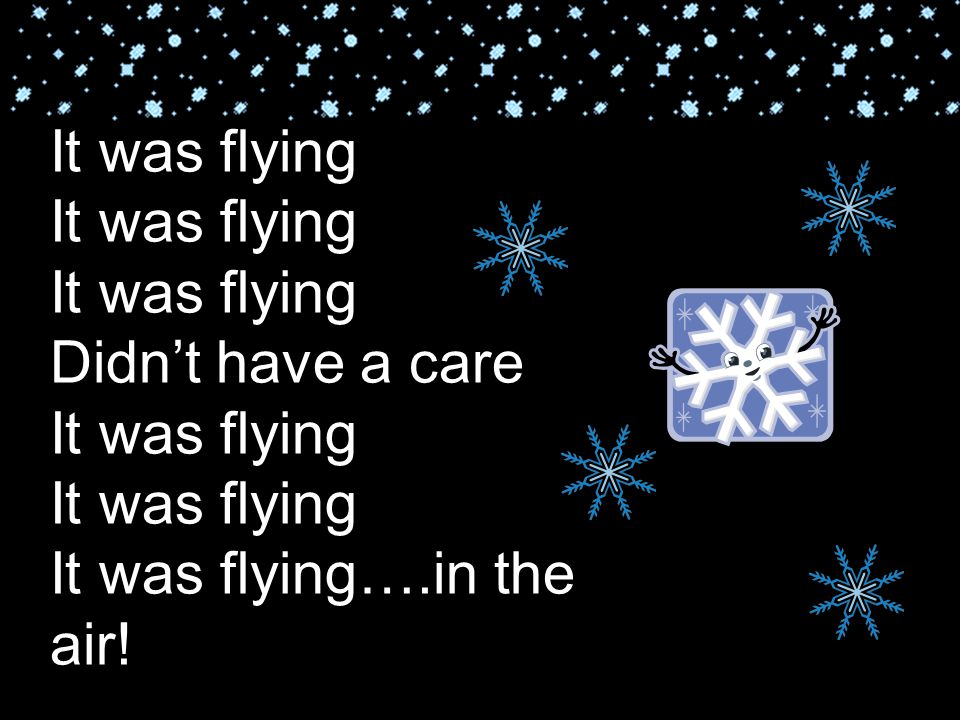 It was flying It was flying It was flying Didn't have a care It was flying It was flying It was flying….in the air!