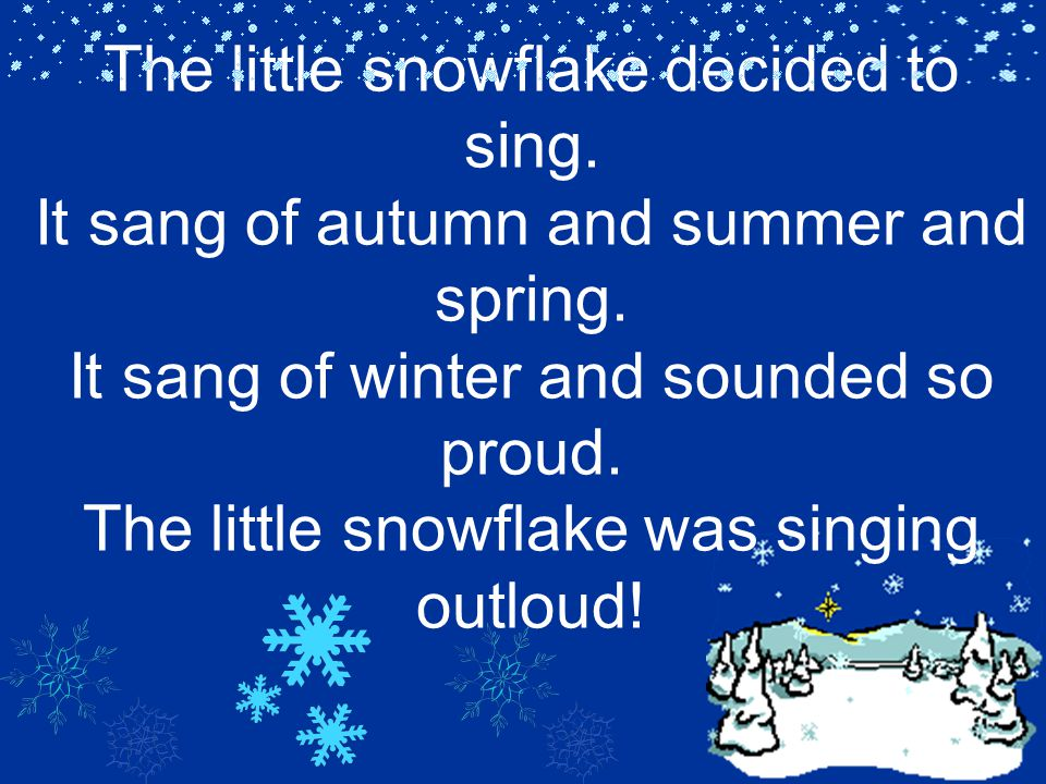 The little snowflake decided to sing