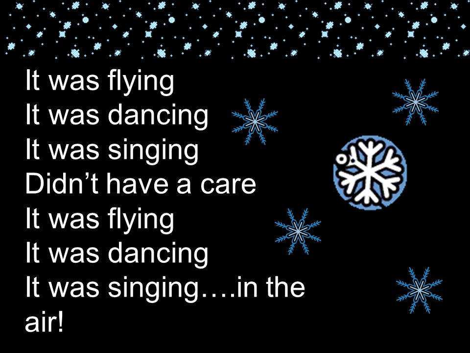 It was flying It was dancing It was singing Didn't have a care It was flying It was dancing It was singing….in the air!