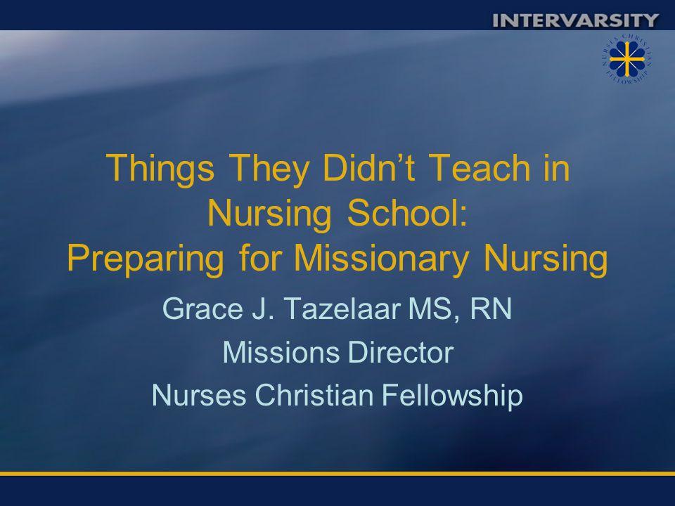 Grace J. Tazelaar MS, RN Missions Director Nurses Christian Fellowship